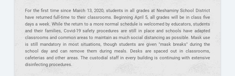 For the first time since March 13, 2020, students in all grades at Neshaminy School District have...