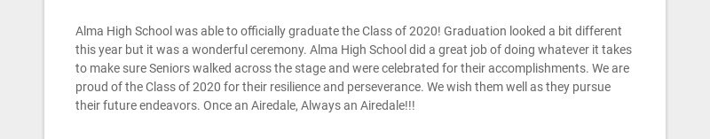 Alma High School was able to officially graduate the Class of 2020! Graduation looked a bit...