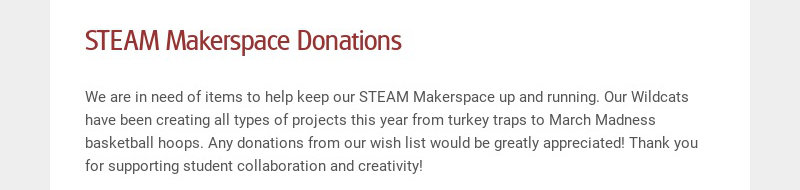 STEAM Makerspace Donations We are in need of items to help keep our STEAM Makerspace up and...