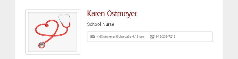 Karen Ostmeyer School Nurse KNOstmeyer@bluevalleyk12.org 913-239-7213