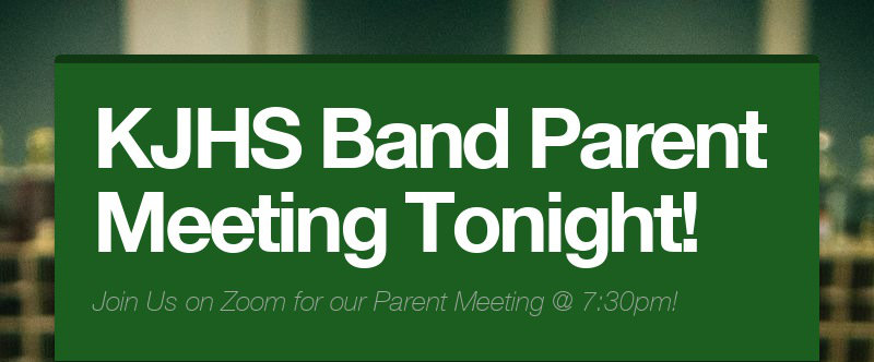 KJHS Band Parent Meeting Tonight! Join Us on Zoom for our Parent Meeting @ 7:30pm!