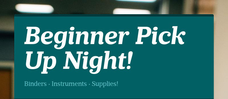 Beginner Pick Up Night! Binders • Instruments • Supplies!