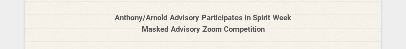 Anthony/Arnold Advisory Participates in Spirit Week Masked Advisory Zoom Competition