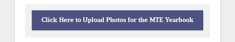 Click Here to Upload Photos for the MTE Yearbook