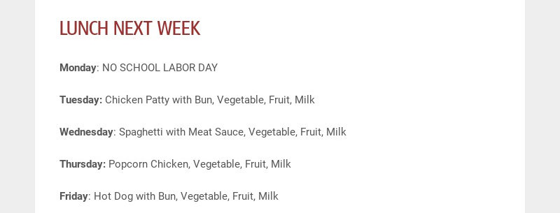 LUNCH NEXT WEEK Monday: NO SCHOOL LABOR DAY Tuesday: Chicken Patty with Bun, Vegetable, Fruit,...