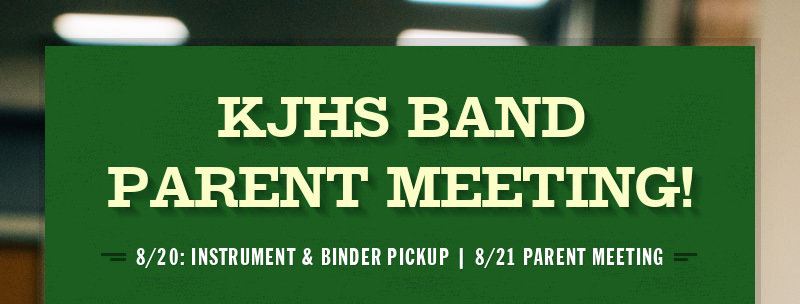 KJHS BAND PARENT MEETING! 8/20: INSTRUMENT & BINDER PICKUP | 8/21 PARENT MEETING