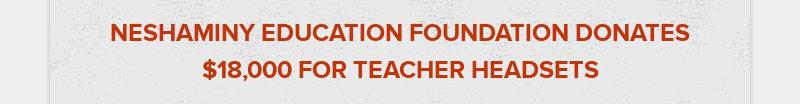 NESHAMINY EDUCATION FOUNDATION DONATES $18,000 FOR TEACHER HEADSETS