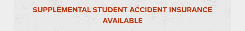 SUPPLEMENTAL STUDENT ACCIDENT INSURANCE AVAILABLE