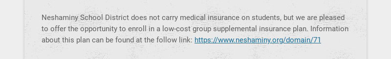 Neshaminy School District does not carry medical insurance on students, but we are pleased to...