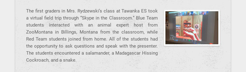 The first graders in Mrs. Rydzewski's class at Tawanka ES took a virtual field trip through...