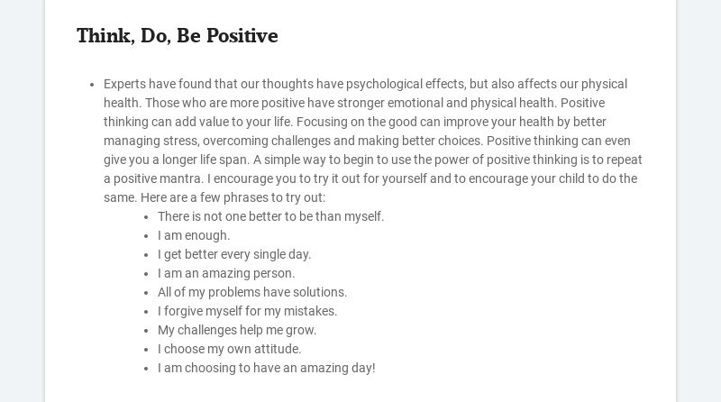 Think, Do, Be Positive Experts have found that our thoughts have psychological effects, but also...
