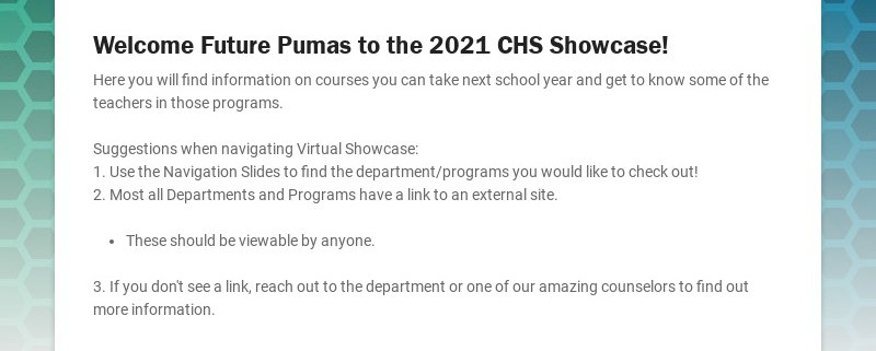 Welcome Future Pumas to the 2021 CHS Showcase! Here you will find information on courses you can...