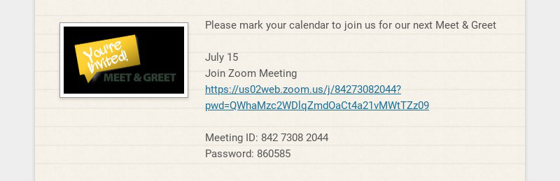 Please mark your calendar to join us for our next Meet & Greet July 15 Join Zoom Meeting...