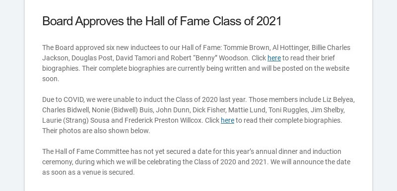 Board Approves the Hall of Fame Class of 2021 The Board approved six new inductees to our Hall...