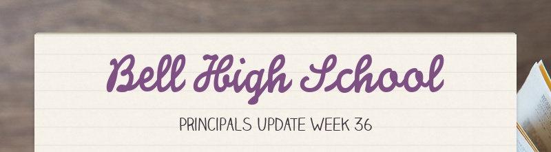 Bell High School Principals Update Week 36