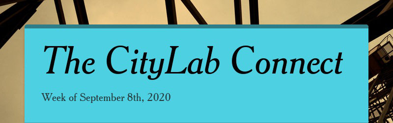 The CityLab Connect Week of September 8th, 2020