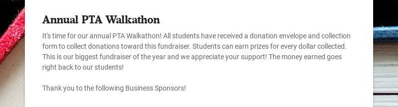 Annual PTA Walkathon It's time for our annual PTA Walkathon! All students have received a...