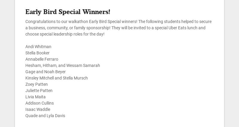 Early Bird Special Winners! Congratulations to our walkathon Early Bird Special winners! The...