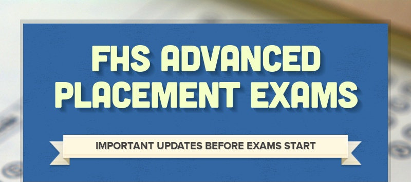 FHS ADVANCED PLACEMENT EXAMS IMPORTANT UPDATES BEFORE EXAMS START