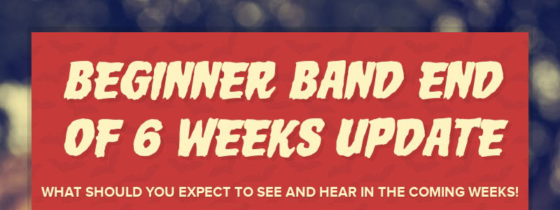 BEGINNER BAND END OF 6 WEEKS UPDATE WHAT SHOULD YOU EXPECT TO SEE AND HEAR IN THE COMING WEEKS!