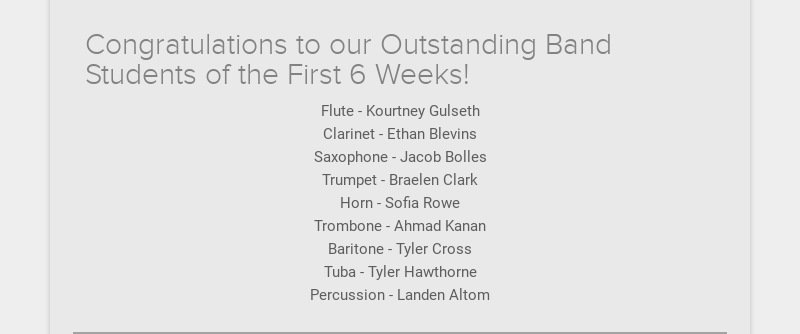 Congratulations to our Outstanding Band Students of the First 6 Weeks! Flute - Kourtney Gulseth...