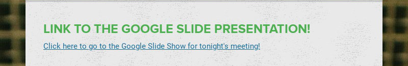 LINK TO THE GOOGLE SLIDE PRESENTATION! Click here to go to the Google Slide Show for tonight's...