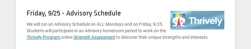 Friday, 9/25 - Advisory Schedule We will run an Advisory Schedule on ALL Mondays and on Friday,...