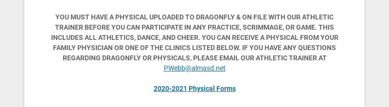 YOU MUST HAVE A PHYSICAL UPLOADED TO DRAGONFLY & ON FILE WITH OUR ATHLETIC TRAINER BEFORE YOU CAN...