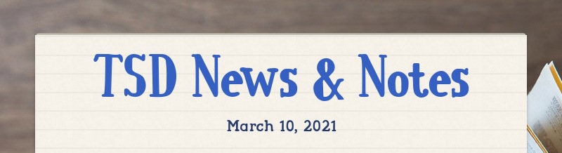 TSD News & Notes March 10, 2021