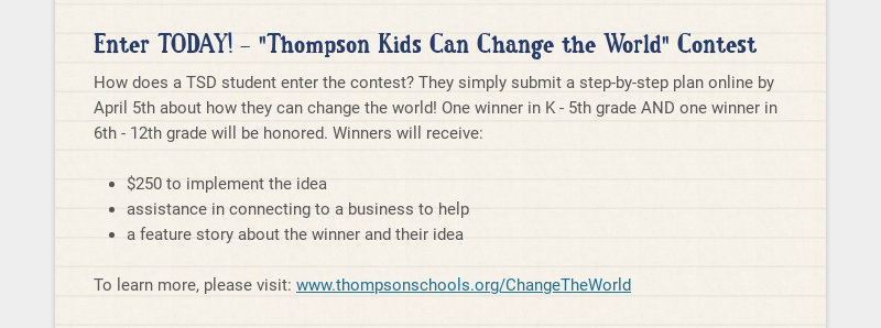 """Enter TODAY! - """"Thompson Kids Can Change the World"""" Contest How does a TSD student enter the..."""