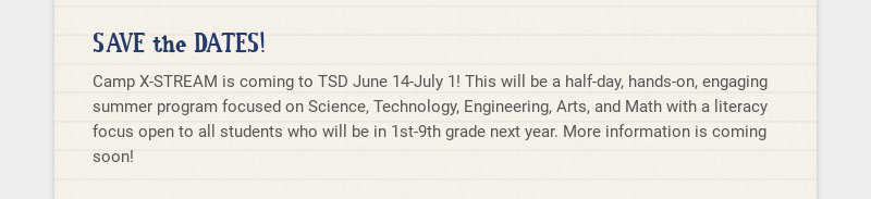 SAVE the DATES! Camp X-STREAM is coming to TSD June 14-July 1! This will be a half-day, hands-on,...