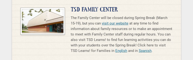 TSD FAMILY CENTER The Family Center will be closed during Spring Break (March 15-19), but you can...