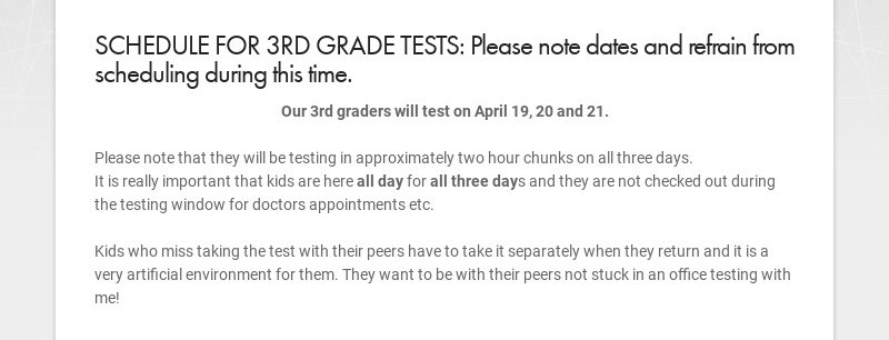 SCHEDULE FOR 3RD GRADE TESTS: Please note dates and refrain from scheduling during this time. Our...