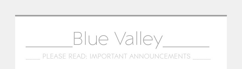 _____Blue Valley_____ ____ PLEASE READ: IMPORTANT ANNOUNCEMENTS _____