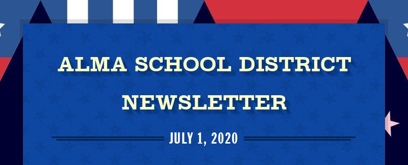 ALMA SCHOOL DISTRICT NEWSLETTER JULY 1, 2020