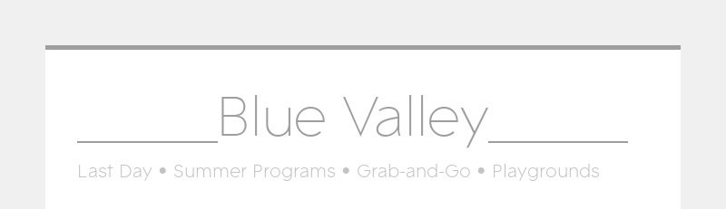 _____Blue Valley_____ Last Day • Summer Programs • Grab-and-Go • Playgrounds