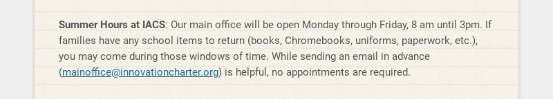 Summer Hours at IACS: Our main office will be open Monday through Friday, 8 am until 3pm. If...