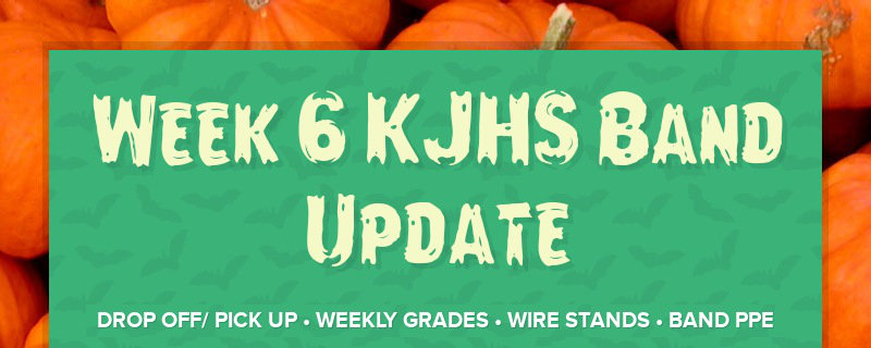 Week 6 KJHS Band Update DROP OFF/ PICK UP • WEEKLY GRADES • WIRE STANDS • BAND PPE