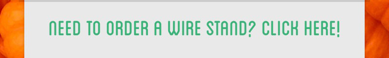 need to order a wire stand? click here!
