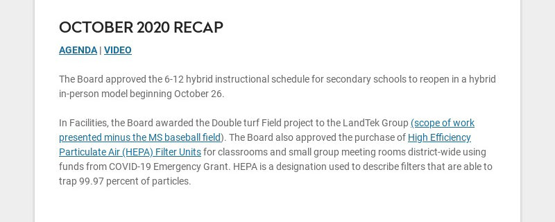 OCTOBER 2020 RECAP AGENDA | VIDEO The Board approved the 6-12 hybrid instructional schedule for...