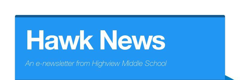 Hawk News An e-newsletter from Highview Middle School