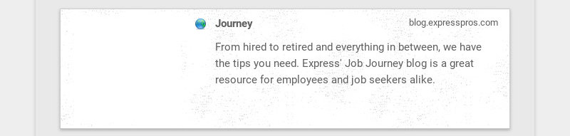 Journey                                                 blog.expresspros.com                                                 From hired to retired and everything in between, we have the tips...