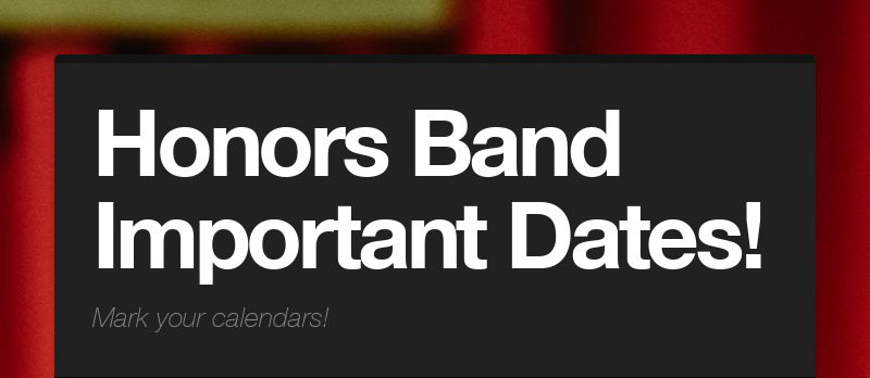 Honors Band Important Dates! Mark your calendars!