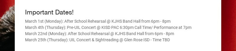 Important Dates! March 1st (Monday): After School Rehearsal @ KJHS Band Hall from 6pm - 8pm March...
