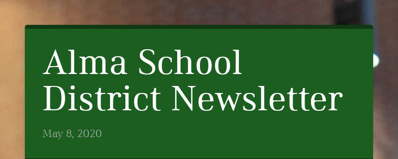 Alma School District Newsletter May 8, 2020