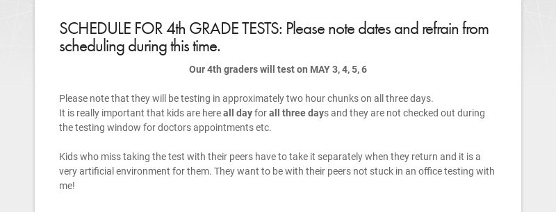 SCHEDULE FOR 4th GRADE TESTS: Please note dates and refrain from scheduling during this time. Our...