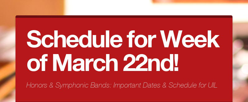 Schedule for Week of March 22nd! Honors & Symphonic Bands: Important Dates & Schedule for UIL