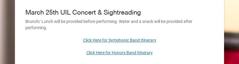 March 25th UIL Concert & Sightreading Brunch/ Lunch will be provided before performing. Water and...