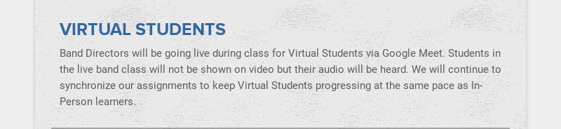 VIRTUAL STUDENTS Band Directors will be going live during class for Virtual Students via Google...