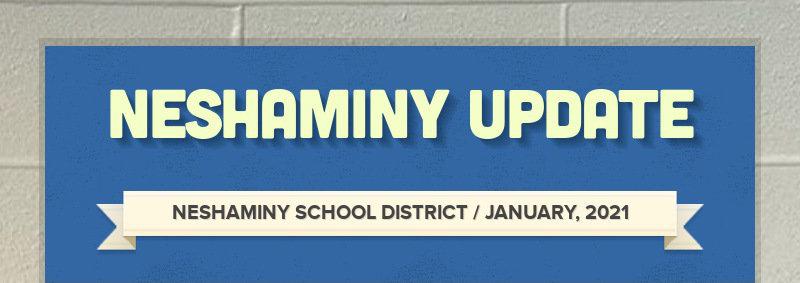 NESHAMINY UPDATE NESHAMINY SCHOOL DISTRICT / JANUARY, 2021